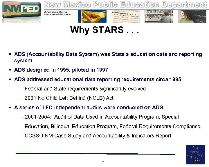 Why STARS. . . § ADS (Accountability Data System) was State's education data and