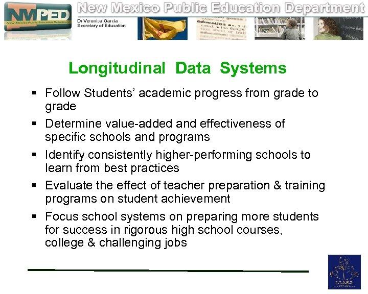 Longitudinal Data Systems § Follow Students' academic progress from grade to grade §