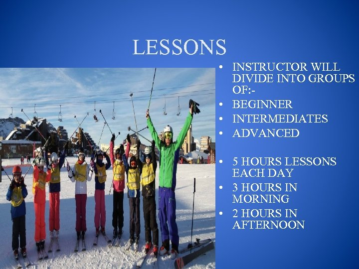 LESSONS • INSTRUCTOR WILL DIVIDE INTO GROUPS OF: • BEGINNER • INTERMEDIATES • ADVANCED