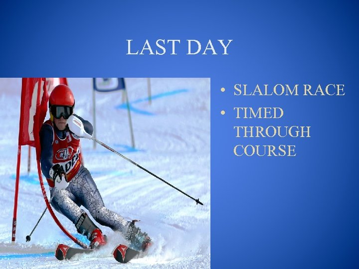 LAST DAY • SLALOM RACE • TIMED THROUGH COURSE