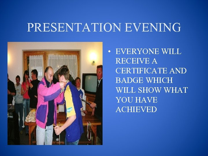 PRESENTATION EVENING • EVERYONE WILL RECEIVE A CERTIFICATE AND BADGE WHICH WILL SHOW WHAT
