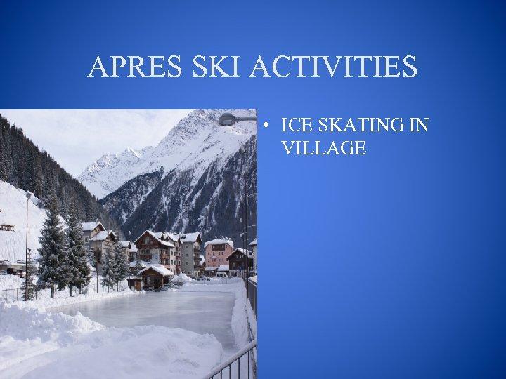 APRES SKI ACTIVITIES • ICE SKATING IN VILLAGE