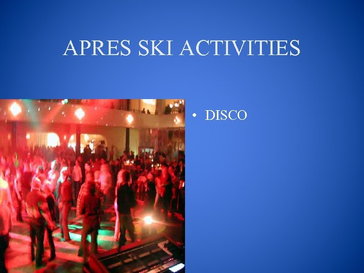 APRES SKI ACTIVITIES • DISCO
