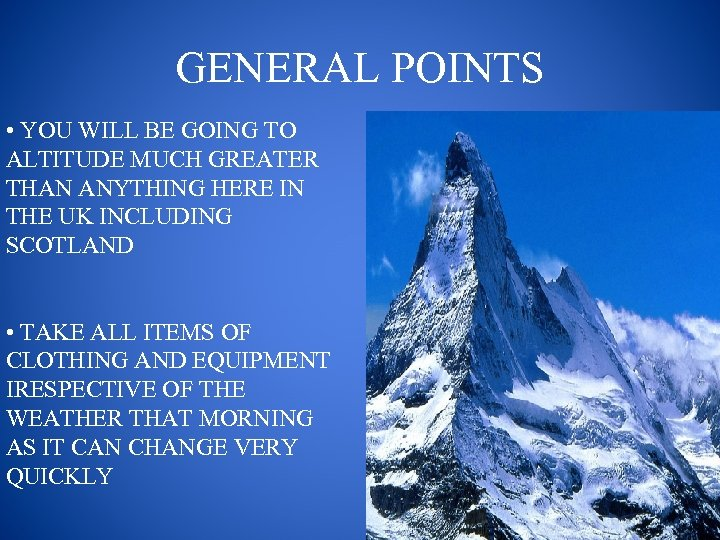 GENERAL POINTS • YOU WILL BE GOING TO ALTITUDE MUCH GREATER THAN ANYTHING HERE