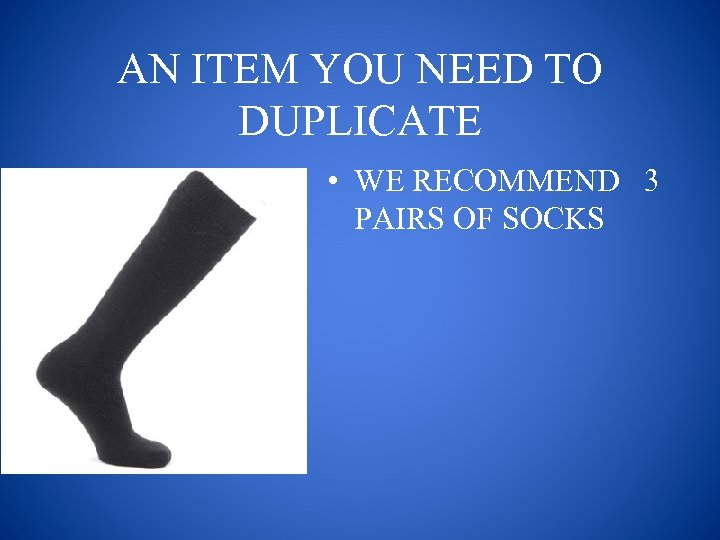 AN ITEM YOU NEED TO DUPLICATE • WE RECOMMEND 3 PAIRS OF SOCKS