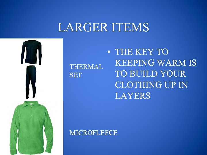 LARGER ITEMS THERMAL SET • THE KEY TO KEEPING WARM IS TO BUILD YOUR