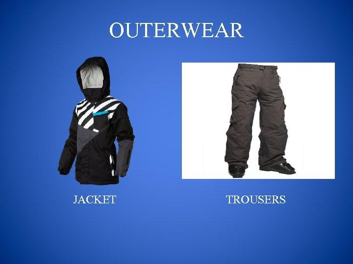 OUTERWEAR JACKET TROUSERS