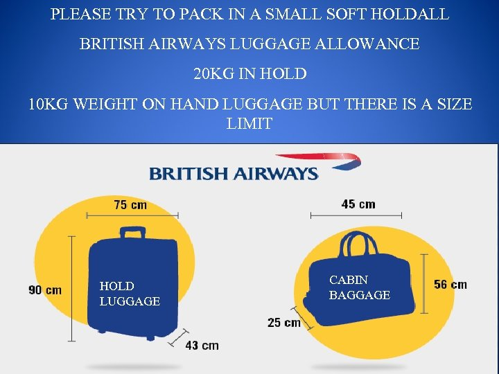 PLEASE TRY TO PACK IN A SMALL SOFT HOLDALL BRITISH AIRWAYS LUGGAGE ALLOWANCE 20