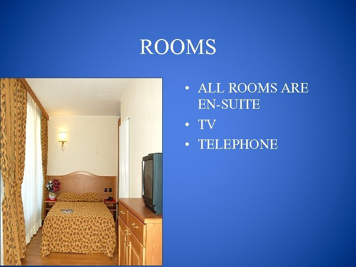 ROOMS • ALL ROOMS ARE EN-SUITE • TV • TELEPHONE