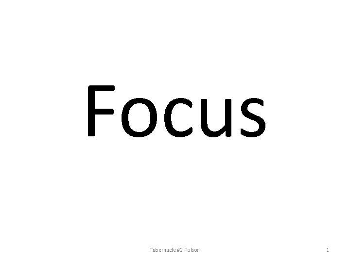 Focus Tabernacle #2 Polson 1