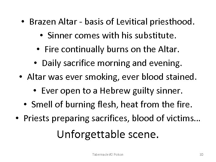 • Brazen Altar - basis of Levitical priesthood. • Sinner comes with his