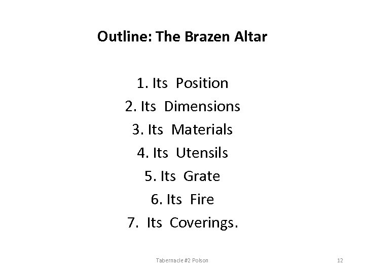 Outline: The Brazen Altar 1. Its Position 2. Its Dimensions 3. Its Materials 4.