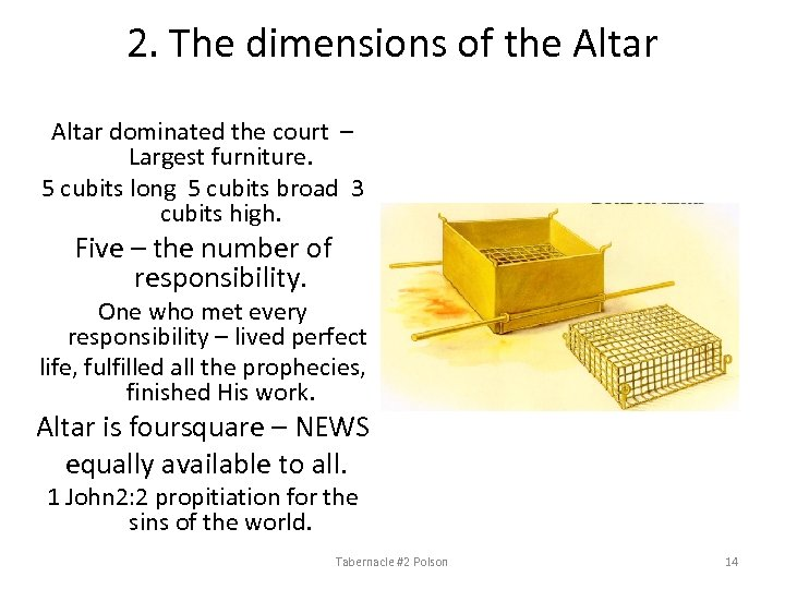 2. The dimensions of the Altar dominated the court – Largest furniture. 5 cubits
