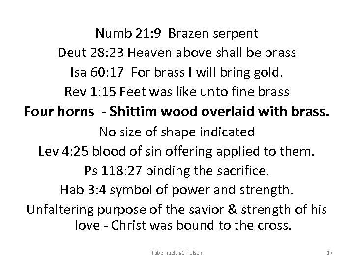 Numb 21: 9 Brazen serpent Deut 28: 23 Heaven above shall be brass Isa
