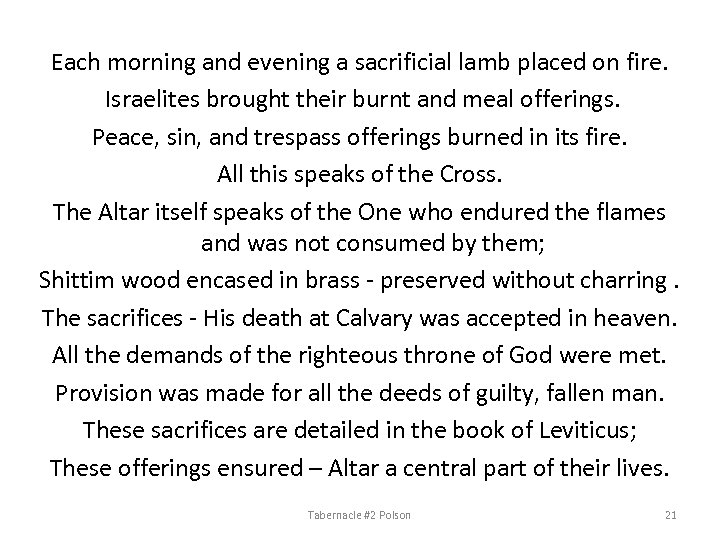 Each morning and evening a sacrificial lamb placed on fire. Israelites brought their burnt