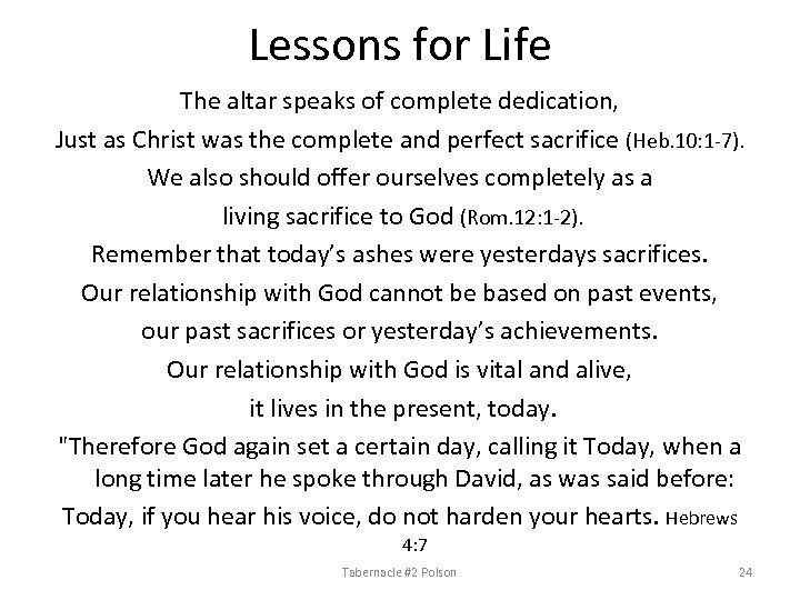 Lessons for Life The altar speaks of complete dedication, Just as Christ was the