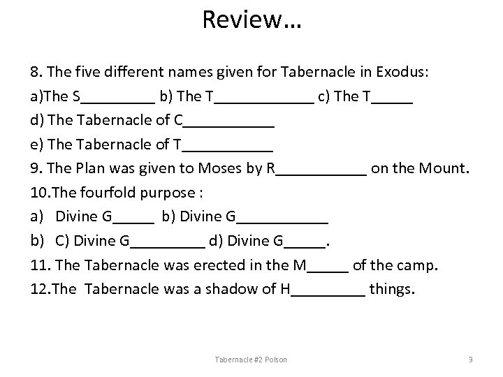 Review… 8. The five different names given for Tabernacle in Exodus: a)The S_____ b)
