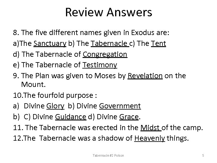 Review Answers 8. The five different names given in Exodus are: a)The Sanctuary b)
