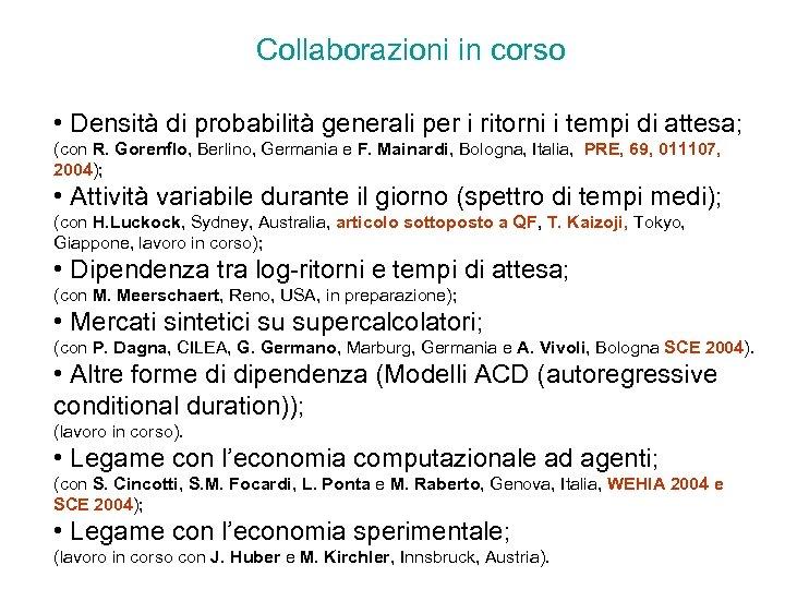 Collaborazioni in corso • Densità di probabilità generali per i ritorni i tempi di