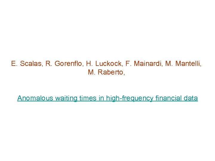 E. Scalas, R. Gorenflo, H. Luckock, F. Mainardi, M. Mantelli, M. Raberto, Anomalous waiting