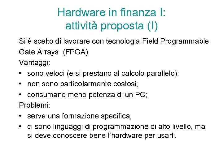 Hardware in finanza I: attività proposta (I) Si è scelto di lavorare con tecnologia