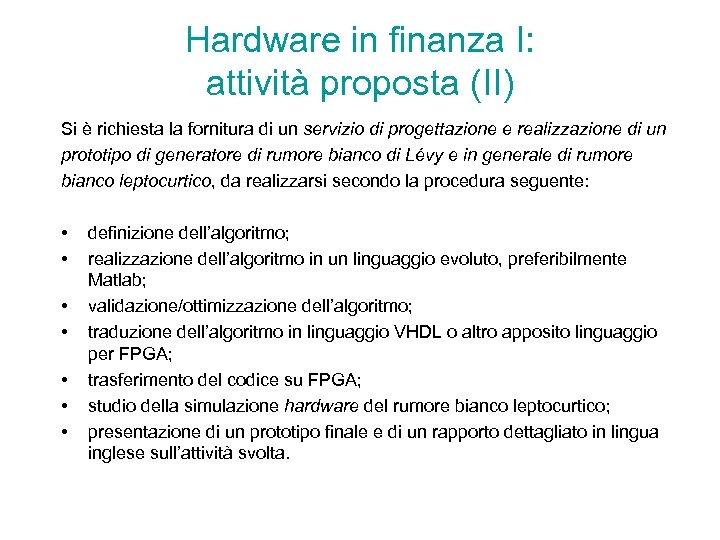 Hardware in finanza I: attività proposta (II) Si è richiesta la fornitura di un