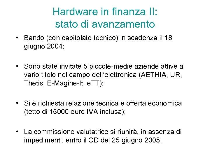 Hardware in finanza II: stato di avanzamento • Bando (con capitolato tecnico) in scadenza