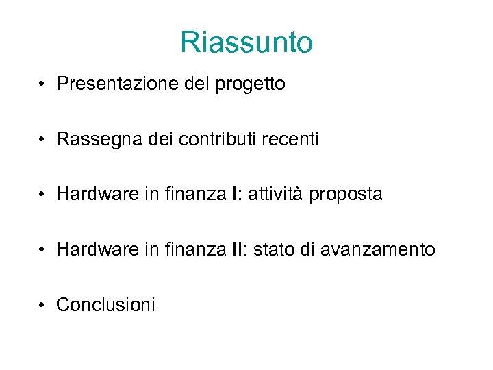 Riassunto • Presentazione del progetto • Rassegna dei contributi recenti • Hardware in finanza