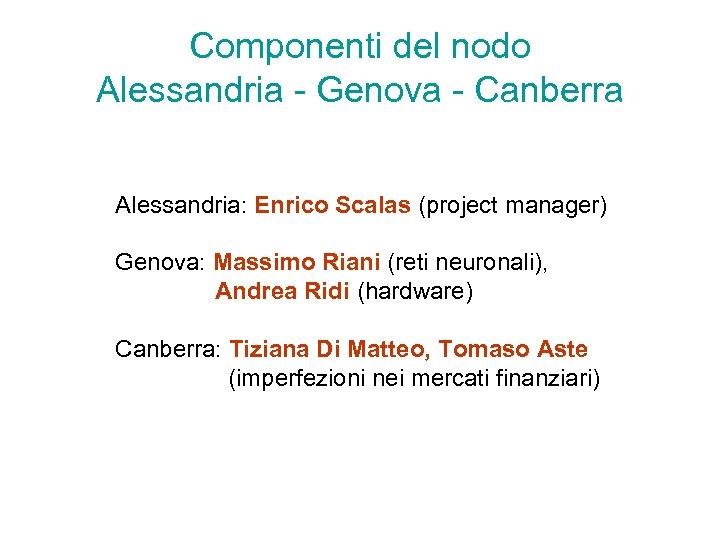 Componenti del nodo Alessandria - Genova - Canberra Alessandria: Enrico Scalas (project manager) Genova: