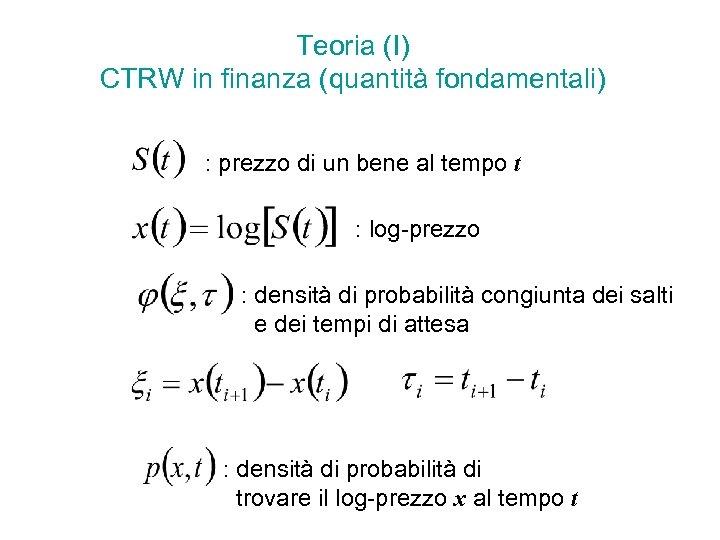 Teoria (I) CTRW in finanza (quantità fondamentali) : prezzo di un bene al tempo