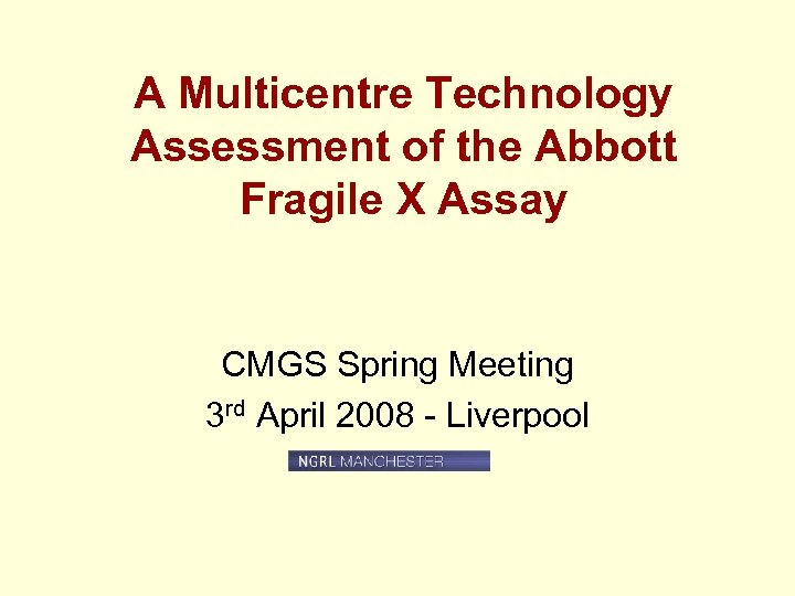 A Multicentre Technology Assessment of the Abbott Fragile X Assay CMGS Spring Meeting 3