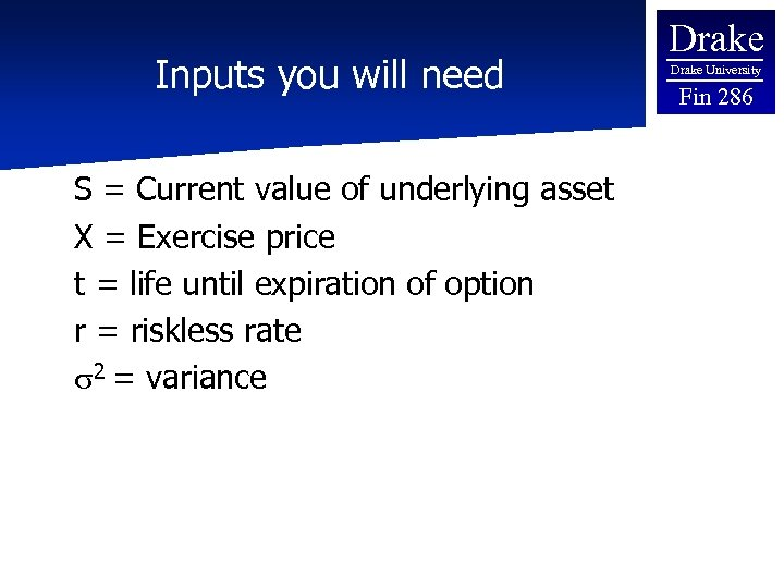 Inputs you will need S = Current value of underlying asset X = Exercise