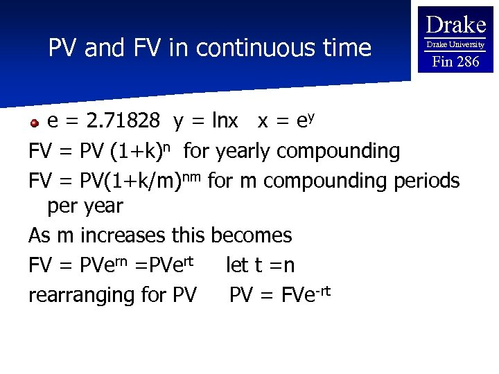 PV and FV in continuous time Drake University Fin 286 e = 2. 71828