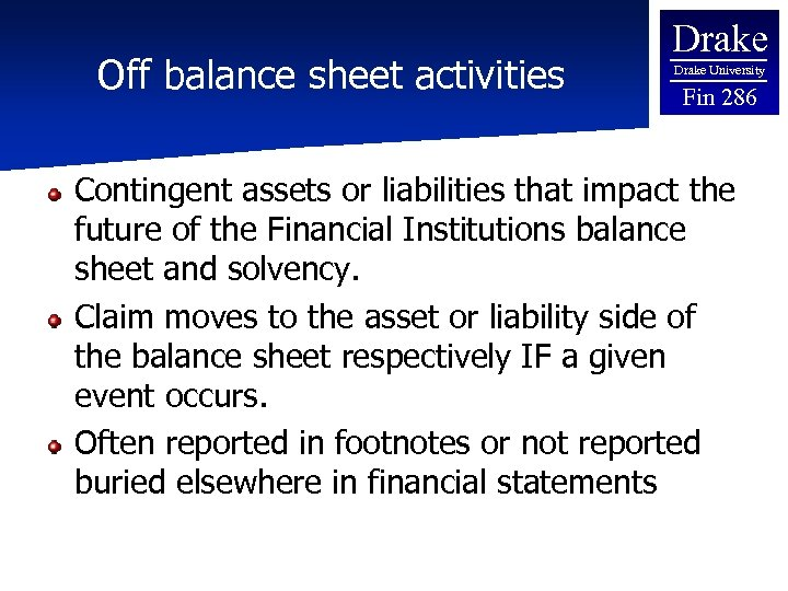 Off balance sheet activities Drake University Fin 286 Contingent assets or liabilities that impact
