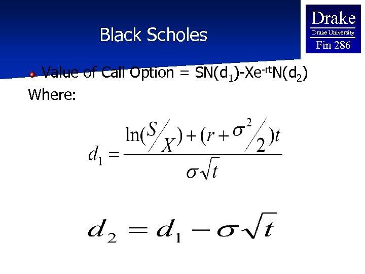 Black Scholes Value of Call Option = SN(d 1)-Xe-rt. N(d 2) Where: Drake University
