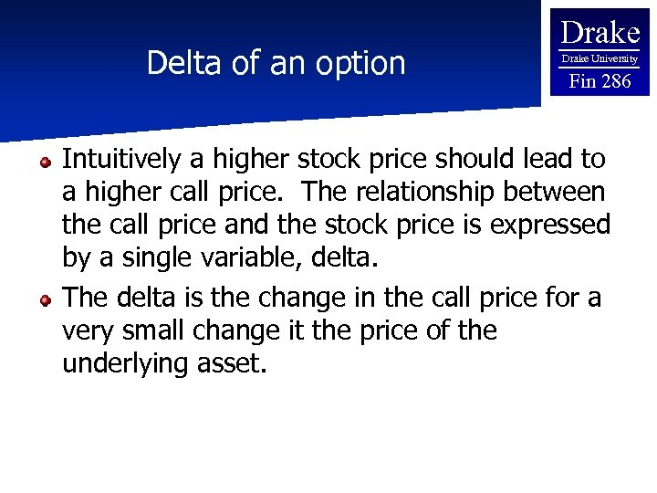 Delta of an option Drake University Fin 286 Intuitively a higher stock price should