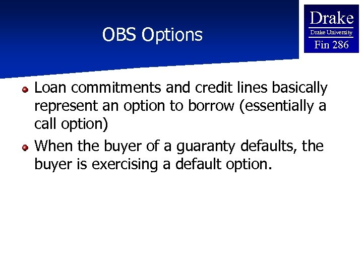 OBS Options Drake University Fin 286 Loan commitments and credit lines basically represent an