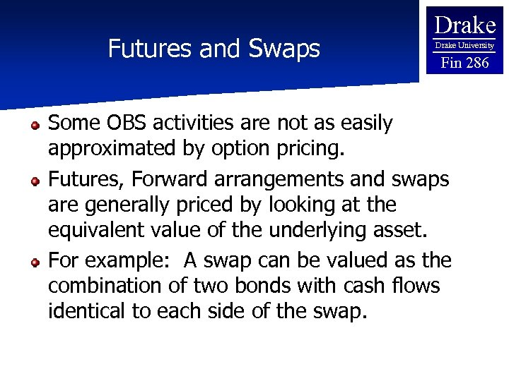Futures and Swaps Drake University Fin 286 Some OBS activities are not as easily