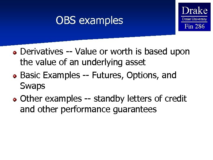OBS examples Drake University Fin 286 Derivatives -- Value or worth is based upon