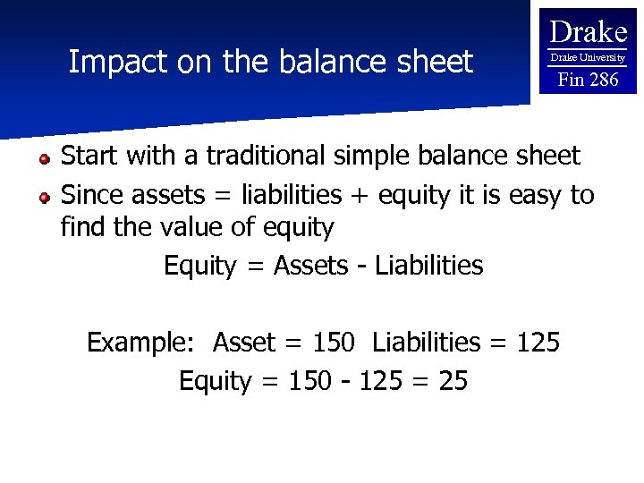 Impact on the balance sheet Drake University Fin 286 Start with a traditional simple