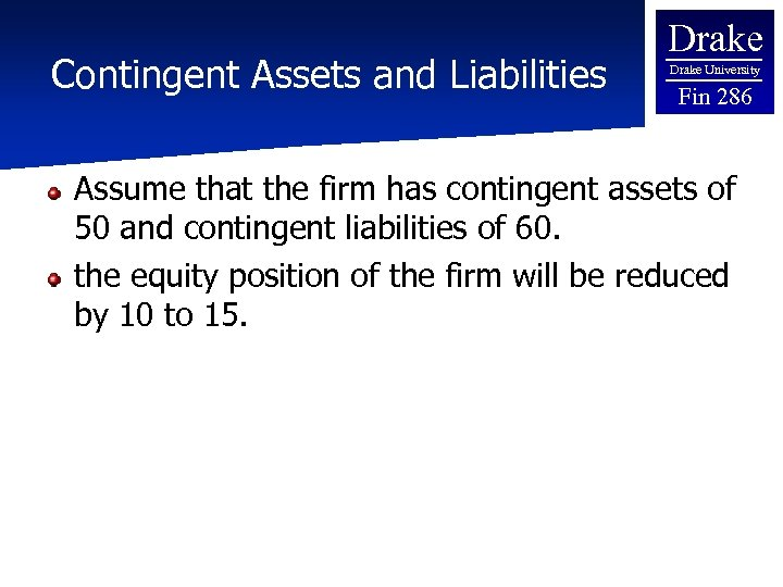 Contingent Assets and Liabilities Drake University Fin 286 Assume that the firm has contingent