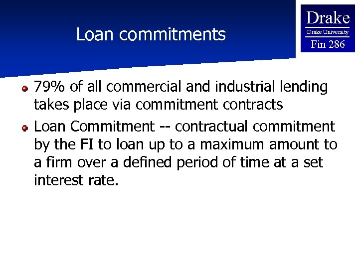Loan commitments Drake University Fin 286 79% of all commercial and industrial lending takes