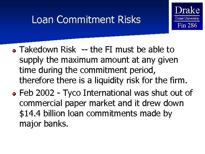 Loan Commitment Risks Drake University Fin 286 Takedown Risk -- the FI must be