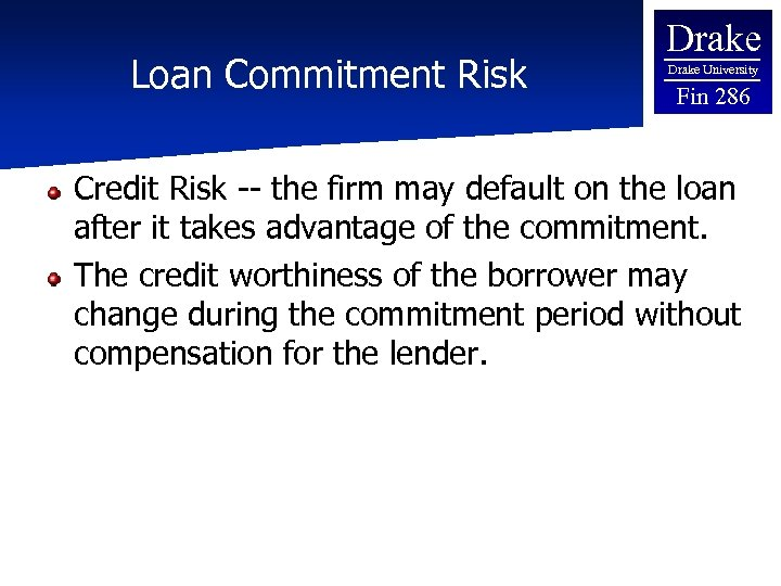 Loan Commitment Risk Drake University Fin 286 Credit Risk -- the firm may default
