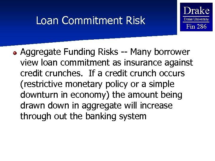 Loan Commitment Risk Drake University Fin 286 Aggregate Funding Risks -- Many borrower view