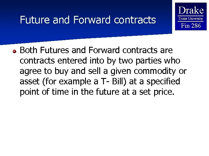 Future and Forward contracts Drake University Fin 286 Both Futures and Forward contracts are
