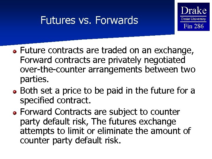 Futures vs. Forwards Drake University Fin 286 Future contracts are traded on an exchange,