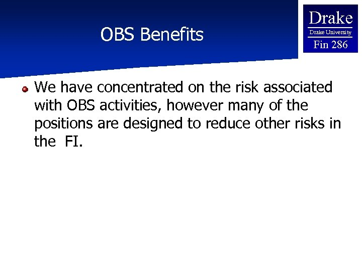 OBS Benefits Drake University Fin 286 We have concentrated on the risk associated with