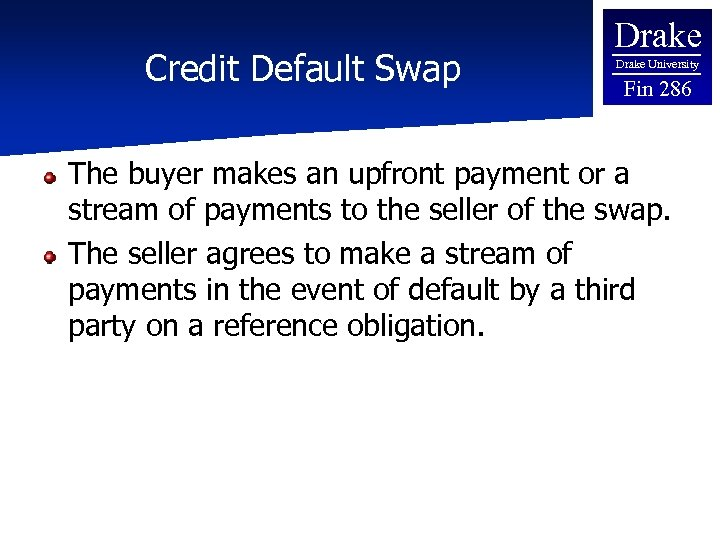 Credit Default Swap Drake University Fin 286 The buyer makes an upfront payment or
