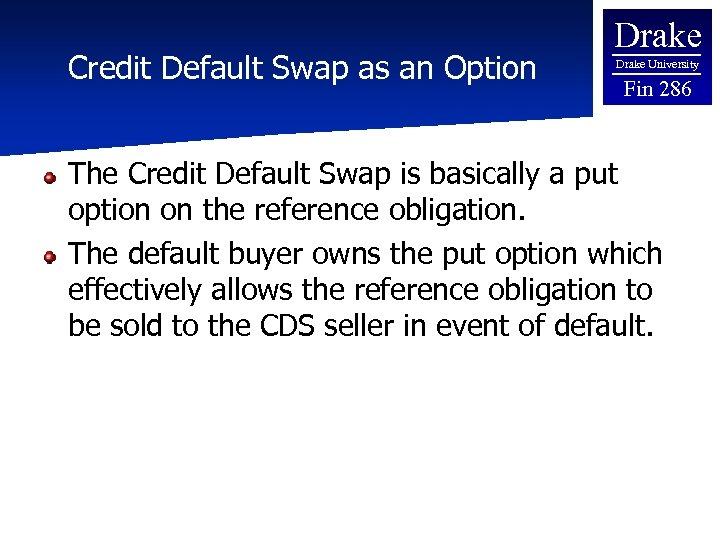 Credit Default Swap as an Option Drake University Fin 286 The Credit Default Swap